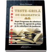 Teste-Grila de Gramatica pentru admiterea in scolile de agenti de politie si de subofiteri de jandarmi si in facultatile de drept - Limba Romana - Editia 2015 (Maria Ticleanu)