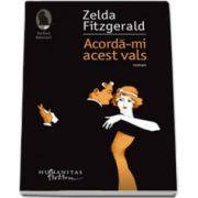 Acorda-mi acest vals (Zelda Fitzgerald)