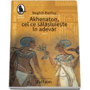 Akhenaton, cel ce salasuieste in adevar