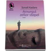 Amurgul zeilor stepei - Ismail Kadare