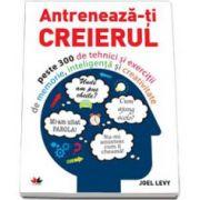 Joel LEVY, Antreneaza-ti creierul. Peste 300 de tehnici si exercitii de memorie, inteligenta si creativitate