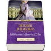 Sally Christie, Curtezanele de la Versailles. Iubiri la curtea lui Ludovic al XV-lea