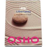 Osho, Libertatea. Curajul de fi tu insuti