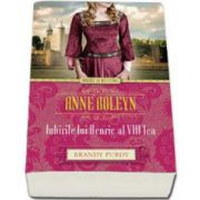 Purdy Brandy, Anne Boleyn. Iubirile lui Henric al VIII-lea