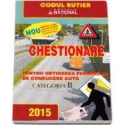 Chestionarele pentru categoria B, 2015. Contine modificari la legea circulatiei stabilite prin H. G. nr. 11 din 15 ianuarie 2015