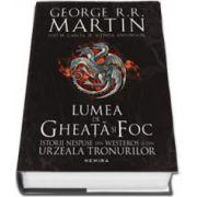 George R. R. Martin, Lumea de Gheata si Foc - Istorii nespuse din Westeros si din Urzeala Tronurilor