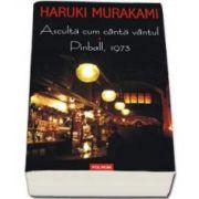 Haruki Murakami, Asculta cum canta vantul. Pinball, 1973