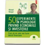 50 experimente in psihologie privind economiile si investitiile. Cum sa iei cele mai bune decizii financiare