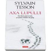 Sylvain Tesson, Axa lupului. Din Siberia pina in India pe urmele evadatilor din gulag