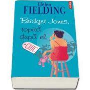 Bridget Jones, topita dupa el. Traducere din limba engleza de Ines Hristea