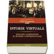 Istorie virtuala. Evolutii alternative si ipoteze contrafactuale (Niall Ferguson)
