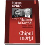 Chipul mortii: dialog cu Vladimir Bukovski despre natura comunismului