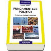 Fundamentele politicii. Vol I. Preferinte si alegeri colective