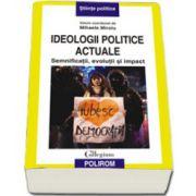 Ideologii politice actuale. Semnificatii, evolutii si impact