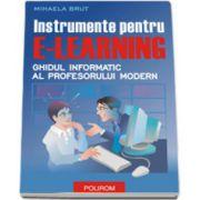 Instrumente pentru e-learning. Ghidul informatic al profesorului modern