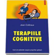 Terapiile cognitive. Cum sa actionam asupra propriilor ginduri