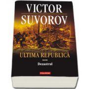 Ultima republica. Volumul III: Dezastrul