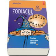 Zodiacul. Cartea semnelor astrale. Editia a II-a revazuta si adaugita