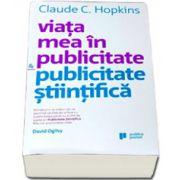 Viata mea in publicitate si Publicitate stiintifica - Claude Hopkins