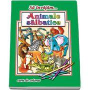 Sa invatam... Animale salbatice - Carte de colorat, format A4