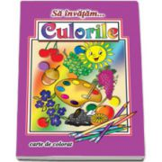 Sa invatam... Culorile - Carte de colorat, format A4