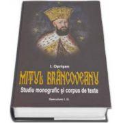 Ionel Oprisan, Mitul Brancoveanu. Studiu monografic si corpus de texte