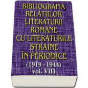 Bibliografia relatiilor literaturii romane cu literaturile straine in periodice (1919-1944). Volumul VIII
