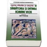 Cultul pagan si crestin. Sarbatorile si datinile romane vechi (M. Atanasie Marienescu)