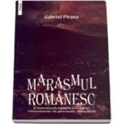 MARASMUL ROMANESC. Comentarii, opinii, atitudini consemnate in perioada 2004-2010