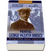 George Paul Sandachi, Printul George Valentin Bibescu. Biografia unui calator
