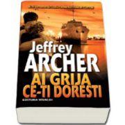 Jeffrey Archer, Ai grija ce-ti doresti
