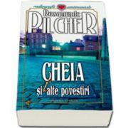 Cheia si alte povestiri - Rosamunde Pilcher