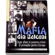 Mafia din Balcani. State aflate in puterea crimei - Oprimejdie pentru Europa