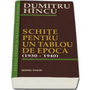 Schite pentru un tablou de epoca 1930-1940 - Dumitru Hincu