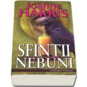 Sfintii Nebuni - Joanne Harris