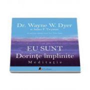 Wayne W. Dyer - Eu Sunt. Dorinte implinite - Meditatie - Format MP3