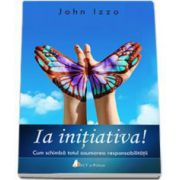 Izzo John, Ia Initiativa! Cum schimba totul asumarea responsabilitatii