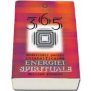 365 de modalitati pentru intensificarea energiei spirituale. Metode simple pentru cresterea energiei spirituale. Echilibru, Vointa si Fericire