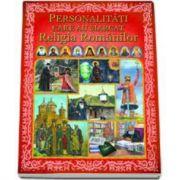 Personalitati care au marcat Religia Romanior. Editie ilustrata