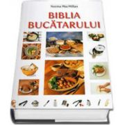 Biblia Bucatarului - Peste 150 de tehnici descrise pas cu pas. Peste 200 de retete cu peste 1000 de fotografii (Editie cartonata)