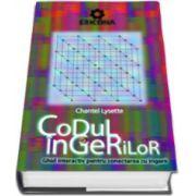Codul ingerilor. Ghid interactiv pentru conectarea cu ingerii