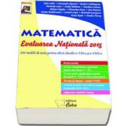 Evaluare Nationala 2015. Matematica, 104 modele de teste pentru elevii claselor a VII-a si a VIII-a