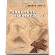 Catalina Danila - Rana mea, suferinta Lui
