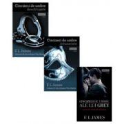 EL James, Trilogia Cincizeci de umbre - Ale lui Grey (Volumul I) - Intunecate (Volumul II) - Descatusate, (Volumul III)