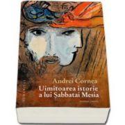 Andrei Cornea, Uimitoarea istorie a lui Sabbatai Mesia - Roman istoric