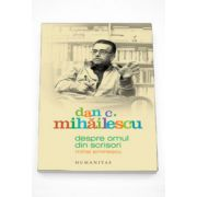 Despre omul din scrisori. Mihai Eminescu - Dan C. Mihailescu