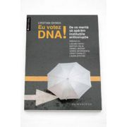 Cristian Ghinea, Eu votez DNA! De ce merita sa aparam institutiile anticoruptie