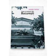 Andrei Pippidi, Case si oameni din Bucuresti - Volumul I