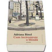 Adriana Bittel, Cum incarunteste o blonda. Povestiri
