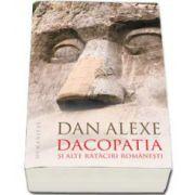 Dan Alexe - Dacopatia si alte rataciri romanesti
